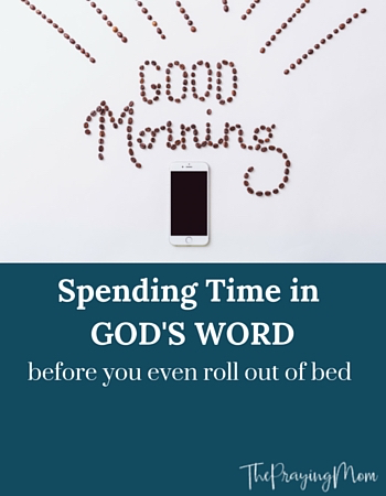 Spend time in God's word before you get out of bed