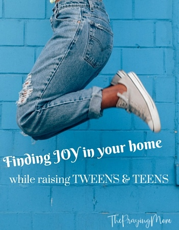 Finding Joy in home with tweens and teens