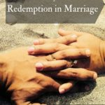 The Beauty of God's Redemption in Marriage