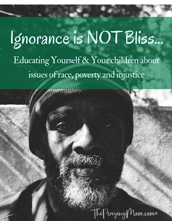 Ignorance is NOT Bliss – Educating ourselves and our children on social justice issues